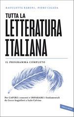 Tutta la letteratura italiana. Per capire i concetti e imparare i fondamentali da Cecco Angiolieri a Italo Calvino