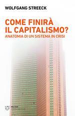 Come finirà il capitalismo? Anatomia di un sistema in crisi