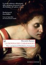 La donna del Caravaggio. Vita e peripezie di Maddalena Antognetti