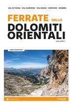 Ferrate nelle Dolomiti orientali. Vol. 1: Val di Fassa, Val Gardena, Val Badia, Corvara, Arabba.