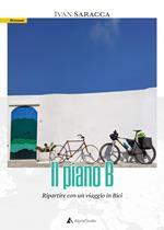 Il piano b. Ripartire con un viaggio in bici. Con Carta geografica ripiegata