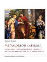 Metamorfosi laterali. Migrazioni di drammaturgie e soggetti nell'opera italiana tra Sette e Ottocento