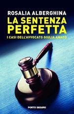La sentenza perfetta. I casi dell'avvocato Giulia Amato