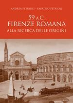 59 a.C. Firenze romana. Alla ricerca delle origini