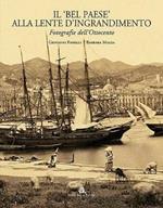 Il «Bel Paese» alla lente d'ingrandimento. Fotografie dell'Ottocento. Ediz. illustrata