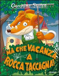 Ma che vacanza... a Rocca Taccagna! Ediz. illustrata - Geronimo Stilton - copertina