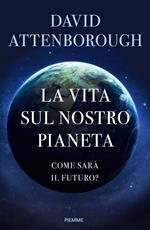 La vita sul nostro pianeta. Come sarà il futuro?