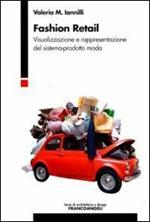 Fashion retail. Visualizzazione e rappresentazione del sistema-prodotto moda