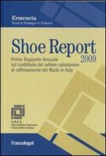 Shoe report 2009. Primo rapporto annuale sul contributo del settore calzaturiero al rafforzamento del Made in Italy