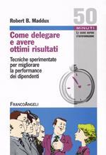 Come delegare e avere ottimi risultati. Tecniche sperimentate per migliorare la performance dei dipendenti