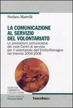 La comunicazione al servizio del volontariato. Le prestazioni comunicative dei nove Centri di servizio per il volontariato dell'Emilia-Romagna nel triennio 2004-2006