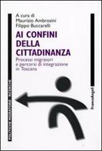 Ai confini della cittadinanza. Processi migratori e percorsi di integrazione in Toscana