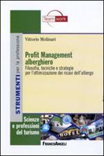 Profit management alberghiero. Filosofia, tecniche e strategie per l'ottimizzazione dei ricavi dell'albergo