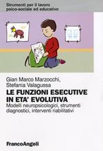 Le funzioni esecutive in età evolutiva. Modelli neuropsicologici, strumenti diagnostici, interventi riabilitativi