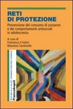 Reti di protezione. Prevenzione del consumo di sostanze e dei comportamenti antisociali in adolescenza