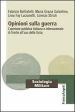 Opinioni sulla guerra. L'opinione pubblica italiana e internazionale di fronte all'uso della forza