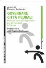 Governare città plurali. Politiche locali di integrazione per gli immigrati in Europa