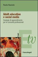 Adult education e social media. Strategie di apprendimento per le comunità professionali