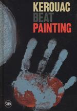 Kerouac beat painting. Ediz. a colori