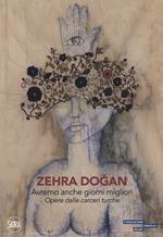 Zehra Dogan. Avremo anche giorni migliori. Opere dalle carceri turche. Ediz. a colori