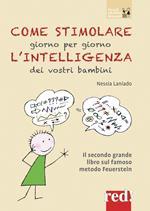 Come stimolare giorno per giorno l'intelligenza dei vostri bambini. Nuova ediz.