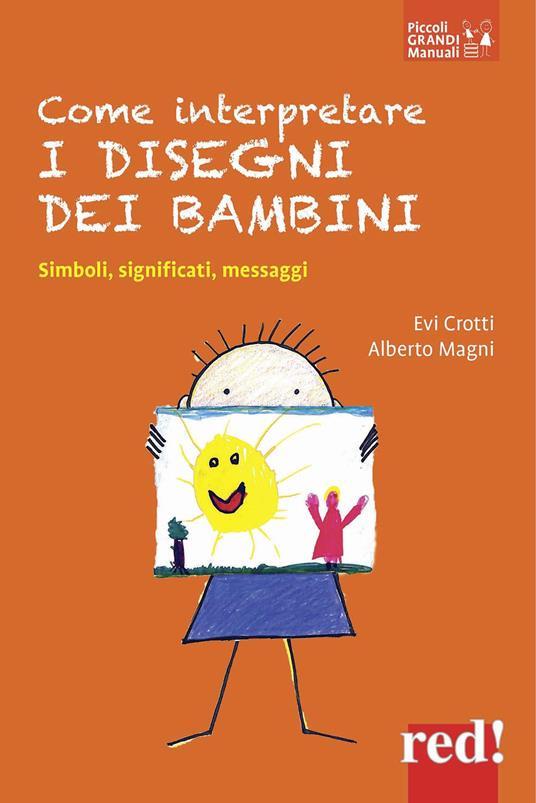 Come interpretare i disegni dei bambini. Simboli, significati, messaggi - Evi Crotti,Alberto Magni - copertina