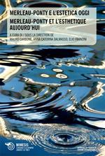 Merleau-Ponty e l'estetica oggi-Merleau-ponty et l'esthetique aujourd'hui. Ediz. bilingue