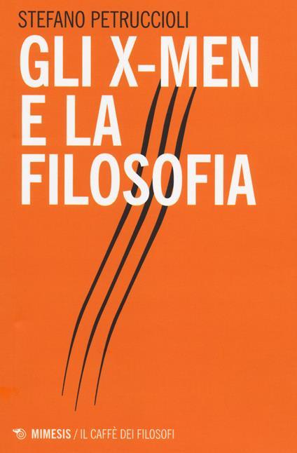 Gli X-Men e la filosofia - Stefano Petruccioli - copertina