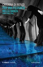 Per una filosofia della danza. Danza, corpo, chair. Nuova ediz.