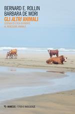 Gli altri animali. Scienza ed etica di fronte al benessere animale