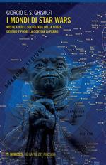 I mondi di Star Wars. Mistica Jedi e sociologia della forza dentro e fuori la Cortina di Ferro