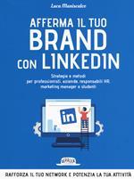Afferma il tuo brand con LinkedIn. Strategie e metodi per professionisti, aziende, responsabili HR, marketing manager e studenti