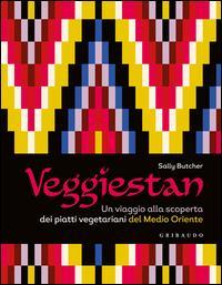 Veggiestan. Un viaggio alla scoperta dei piatti vegetariani del Medio Oriente - Sally Butcher - copertina