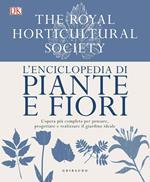 L' enciclopedia di piante e fiori. L'opera più completa per pensare, progettare e realizzare il giardino ideale. Ediz. a colori
