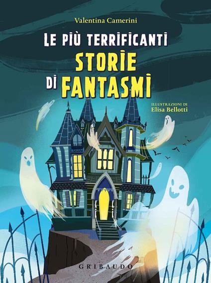 Le più terrificanti storie di fantasmi - Valentina Camerini - copertina