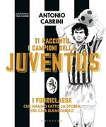 Ti racconto i campioni della Juventus. I fuoriclasse che hanno fatto la storia del club bianconero. Ediz. a colori