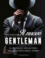 Il nuovo gentleman. Il manuale dello stile e dell'eleganza senza tempo