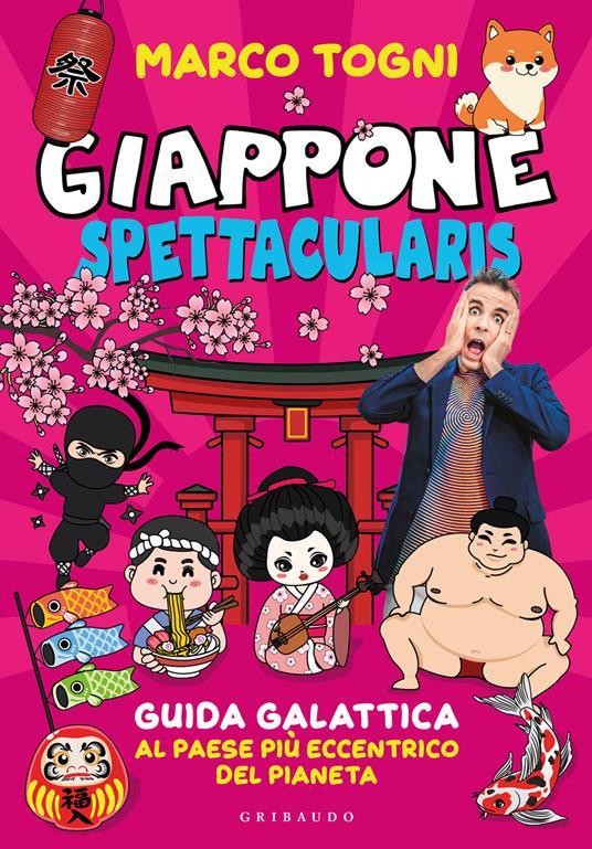 Giappone spettacularis. Guida galattica al paese più eccentrico del pianeta. Ediz. a colori - Marco Togni - copertina