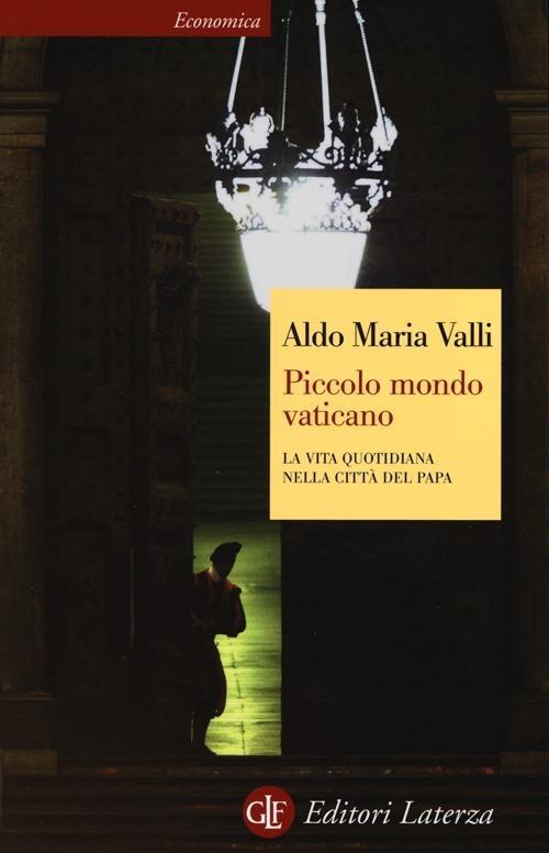 Piccolo mondo vaticano. La vita quotidiana nella città del papa - Aldo Maria Valli - copertina