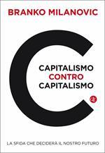 Capitalismo contro capitalismo. La sfida che deciderà il nostro futuro