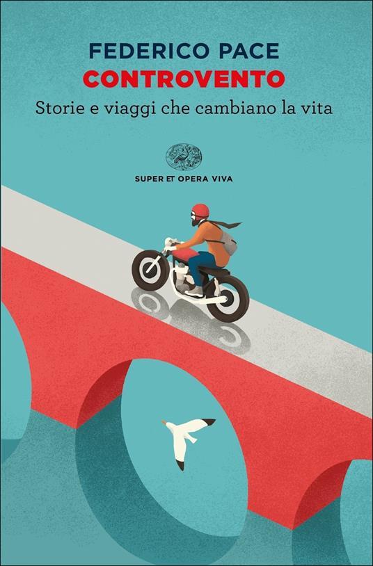 Controvento. Storie e viaggi che cambiano la vita - Federico Pace - ebook