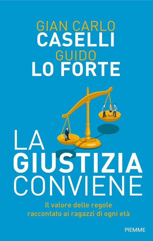 La giustizia conviene. Il valore delle regole raccontato ai ragazzi di ogni età - Gian Carlo Caselli,Guido Lo Forte - ebook