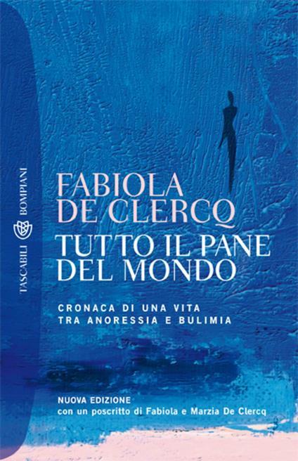 Tutto il pane del mondo. Cronaca di una vita tra anoressia e bulimia - Fabiola De Clercq - ebook