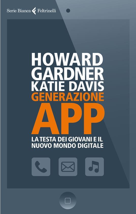 Generazione app. La testa dei giovani e il nuovo mondo digitale - Katie Davis,Howard Gardner,M. Sghirinzetti - ebook