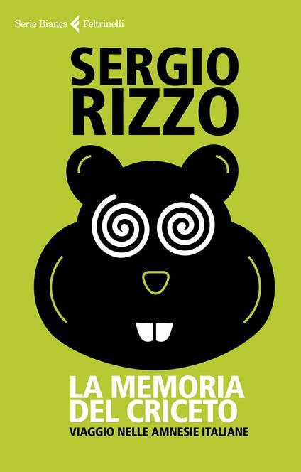 La memoria del criceto. Viaggio nelle amnesie italiane - Sergio Rizzo - ebook