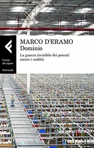 Dominio. La guerra invisibile dei potenti contro i sudditi - Marco D'Eramo - ebook