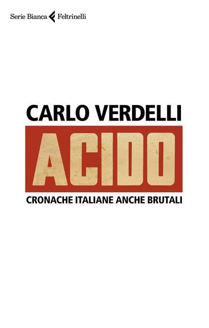 Acido. Cronache italiane anche brutali - Carlo Verdelli - ebook