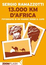 13.000 km d'Africa. fotografie di un viaggio verso il Capo. Ediz. illustrata