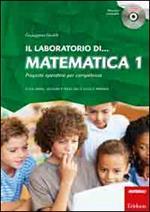 Il laboratorio di... Matematica. Proposte operative per competenze. Classi prima, seconda e terza della scuola primaria. Con CD-ROM. Vol. 1
