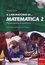 Il laboratorio di... Matematica. Proposte operative per competenze. Classi quarta e quinta della scuola primaria. Con CD-ROM. Vol. 2